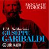 Giuseppe Garibaldi. Biografie Storiche - V. M. De Marinis