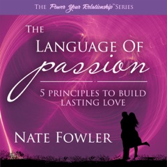 The Language of Passion - 5 Principles to Build Lasting Love: Power Your Relationship, Volume 1 (Unabridged)