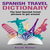 Sarah Retter - Spanish Travel Dictionary: The Best Spanish Travel Phrases to Get Around (Unabridged) г'ўгѓјгѓ€гѓЇгѓјг'Ї