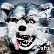 The World's On Fire - MAN WITH A MISSION - MAN WITH A MISSION