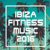 Ibiza Fitness Music 2016 - Various Artists