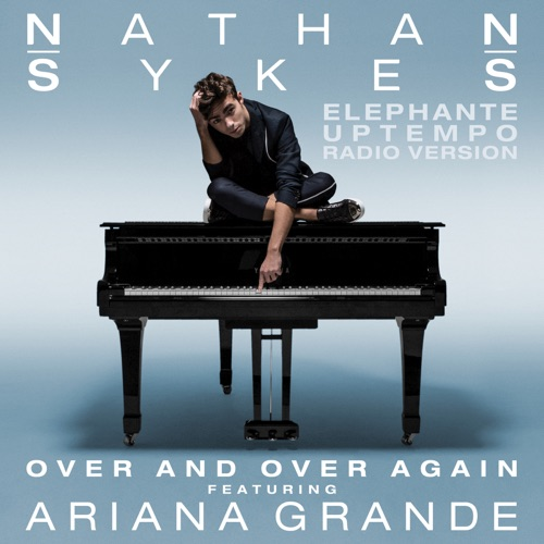 Nathan Sykes - Over and Over Again (feat. Ariana Grande) [Elephante Uptempo Radio Version] - Single