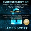 Cybersecurity 101: What You Absolutely Must Know! - Volume 1 (Unabridged)