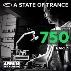 A State of Trance Episode 750, Pt. 1