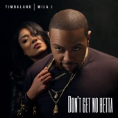 Timbaland feat. Mila J - Don't Get No Betta