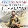 Levison Wood - Walking the Himalayas (Unabridged) artwork