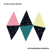 In The Valley Below - Neverminders (The Big Pink Remix)