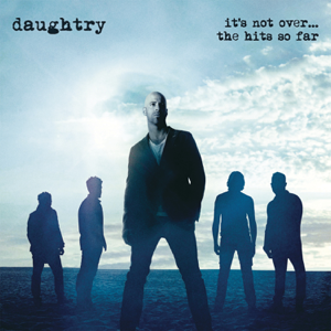Daughtry - It's Not Over.... The Hits So Far