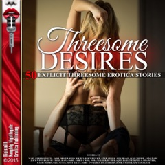 Threesome Desires: Fifty Explicit Threesome Erotica Stories (Unabridged)