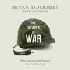 Bryan Doerries - The Theater of War: What Ancient Greek Tragedies Can Teach Us Today (Unabridged) artwork