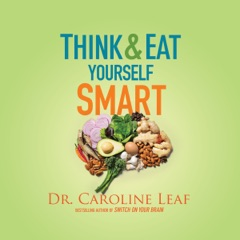 Think and Eat Yourself Smart: A Neuroscientific Approach to a Sharper Mind and Healthier Life (Unabridged)