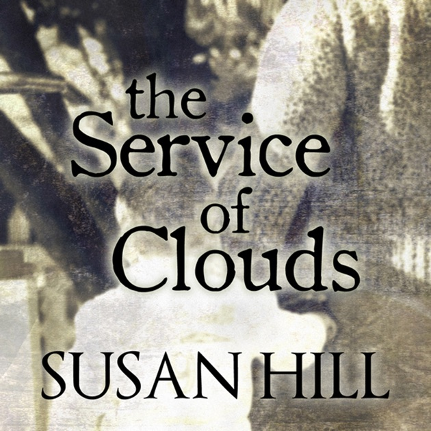 The Service Of Clouds Unabridged By Susan Hill Download The