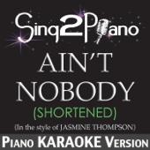 Ain't Nobody (Shortened) [In the Style of Jasmine Thompson] [Piano Karaoke Version]