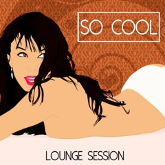 So Cool - Lounge Session