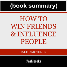 How to Win Friends and Influence People - by Dale Carnegie: Book Summary (Unabridged) audiobook