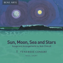 Sun, Moon, Sea and Stars: Songs and Arrangements by Bob Chilcott