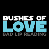 Bushes Of Love-Bad Lip Reading