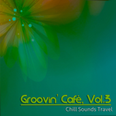 Groovin' Cafè, Vol. 3 (Chill Sounds Travel)