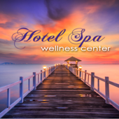 Hotel Spa Wellness Center – Ultimate Soothing Relaxing Sounds for Spas, Hammam, Sauna & Wellness Center Massage