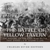 The Battle of Yellow Tavern: The History of the Civil War Battle that Ended J.E.B. Stuart's Life (Unabridged)