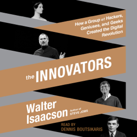 The Innovators: How a Group of Hackers, Geniuses, And Geeks Created the Digital Revolution audiobook