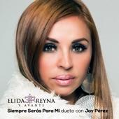 Elida Reyna Y Avante - Siempre Seras Para Mi dueto con Jay Perez