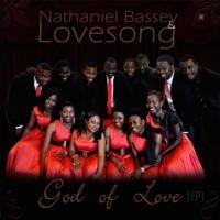 Nathaniel Bassey & Lovesong - God of Love - EP