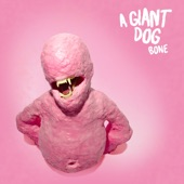 A Giant Dog - All I Wanted