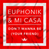 Don't Wanna Be (Your Friend) - Euphonik & Mi Casa