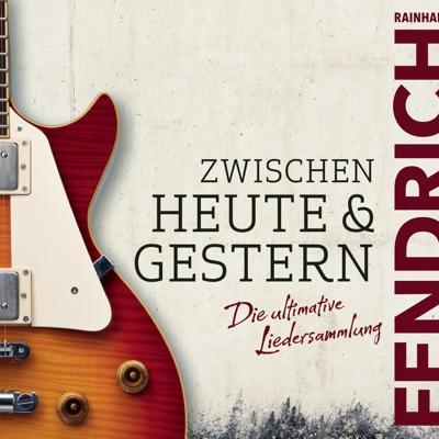 Zwischen heute & gestern - Die ultimative Liedersammlung - Rainhard Fendrich