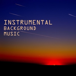 Instrumental Background Music - Relaxing Songs for Meditation by  Instrumental Music Academy