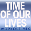 Time of Our Lives (Extended Workout Mix) - Power Music Workout