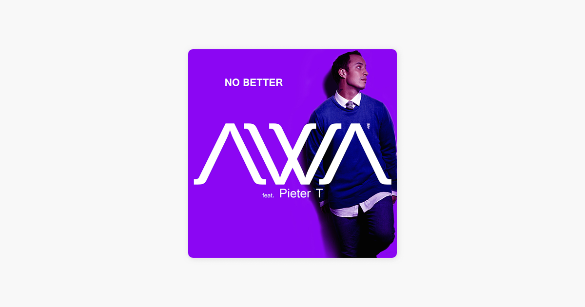 No Better (feat  Pieter T) - Single by Awa on iTunes