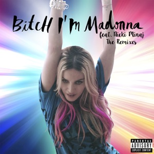 Bitch I'm Madonna (feat. Nicki Minaj) [The Remixes] Mp3 Download