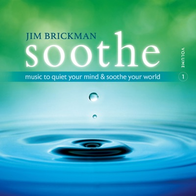 Soothe, Vol. 1: Music to Quiet Your Mind & Soothe Your World - Jim Brickman