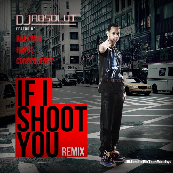If I Shoot You (Remix) !! (feat. Raekwon, Havoc & Consequence) - Single