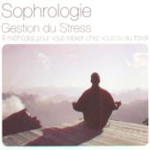 Sophrologie : gestion du stress (4 méthodes pour vous relaxer chez vous ou au travail)