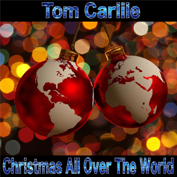 christmas all over the world ep by tom carlile on apple music - Christmas All Over The World