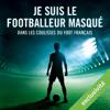 auteur inconnu - Je suis le footballeur masqué: Dans les coulisses du foot français artwork