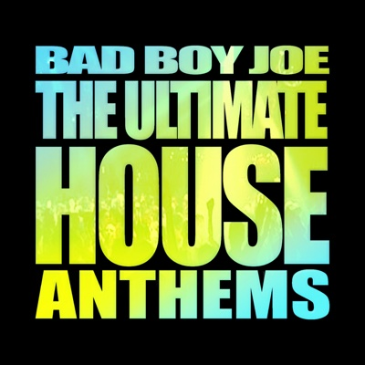 BadBoyJoe's Ultimate House Anthems (Nonstop DJ Mix) - Various Artists album
