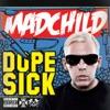 Dope Sick, Madchild