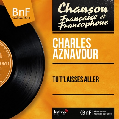 Tu t'laisses aller (feat. Paul Mauriat et son orchestre) [Mono Version] - Single - Charles Aznavour