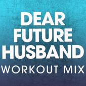 Dear Future Husband (Extended Workout Mix)