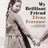 Elena Ferrante - My Brilliant Friend: The Neapolitan Novels, Book 1 (Unabridged) artwork