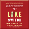 Jack Schafer, PhD & Ph.D. Marvin Karlins, Ph.D. - The Like Switch: An Ex-FBI Agent's Guide to Influencing, Attracting, And Winning People Over (Unabridged) artwork