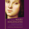 Cynthia Bourgeault - The Meaning of Mary Magdalene: Discovering the Woman at the Heart of Christianity (Unabridged) artwork