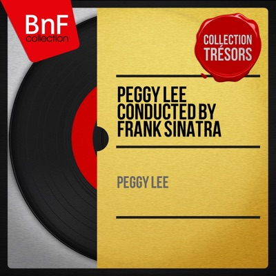 Peggy Lee Conducted by Frank Sinatra (feat. Frank Sinatra and His Orchestra) [Mono Version] - EP - Peggy Lee