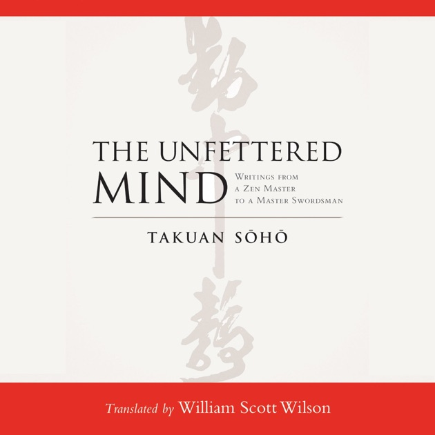 The Unfettered Mind Writings From A Zen Master To A Master
