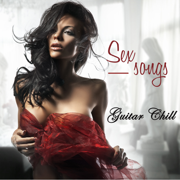 Sex Songs - Instrumental Guitar Chill Songs, Sexy Love Making Music - Sex Music Connection
