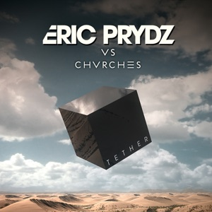 Tether (Eric Prydz Vs. CHVRCHES) [Radio Edit] - Single Mp3 Download